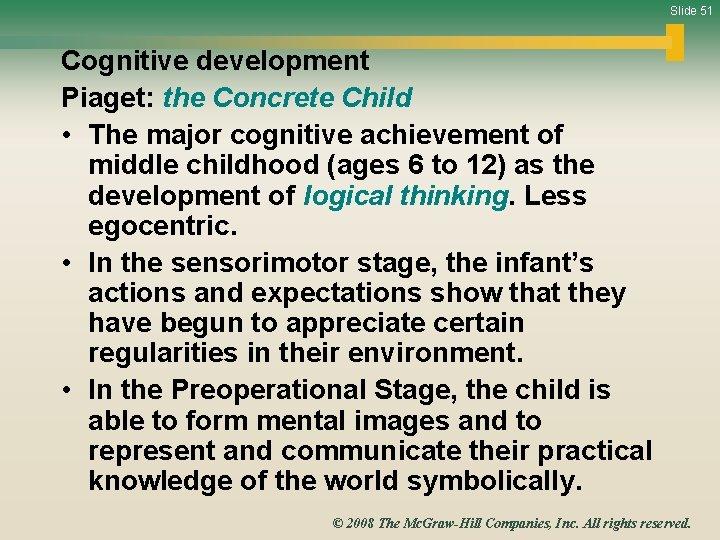 Slide 51 Cognitive development Piaget: the Concrete Child • The major cognitive achievement of