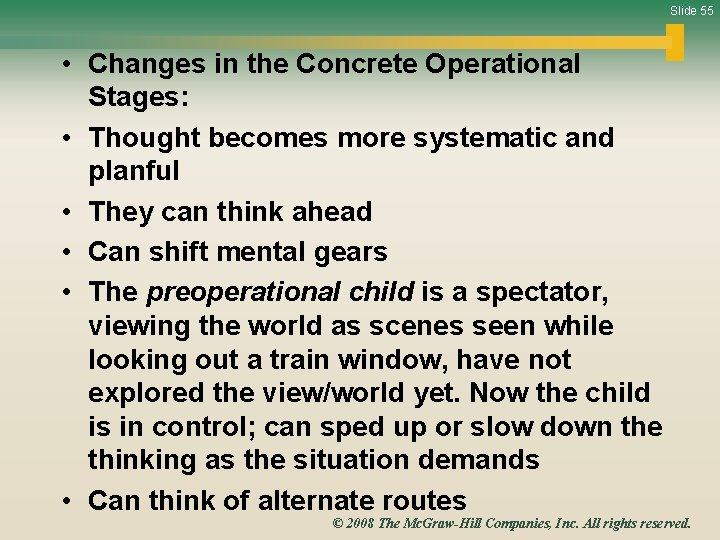 Slide 55 • Changes in the Concrete Operational Stages: • Thought becomes more systematic