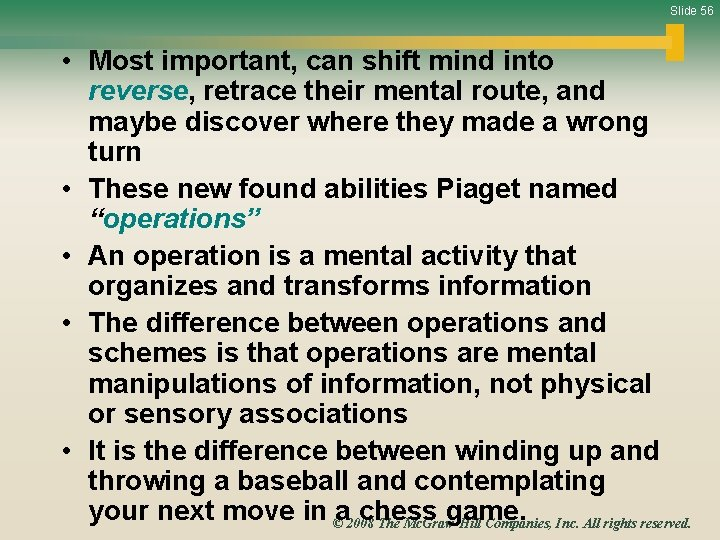 Slide 56 • Most important, can shift mind into reverse, retrace their mental route,