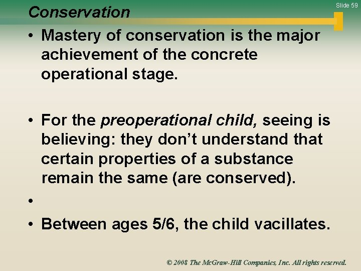 Conservation • Mastery of conservation is the major achievement of the concrete operational stage.