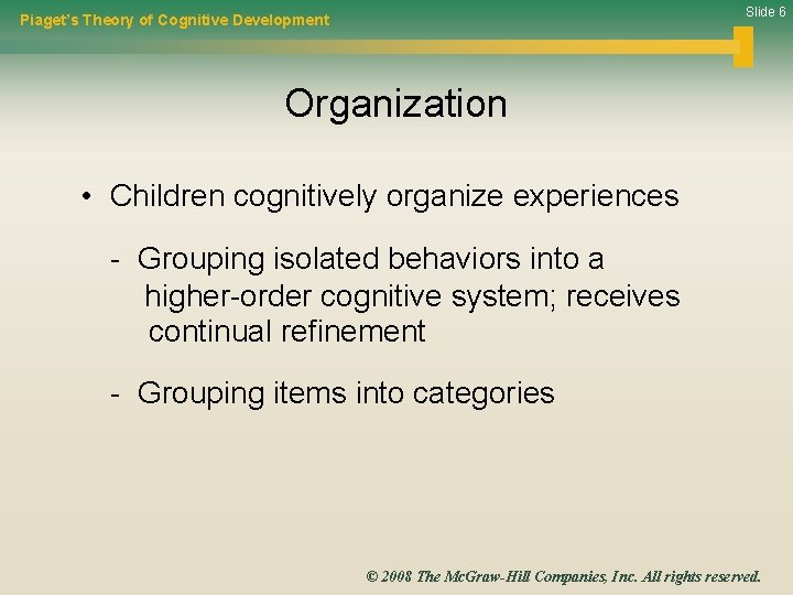 Slide 6 Piaget's Theory of Cognitive Development Organization • Children cognitively organize experiences -