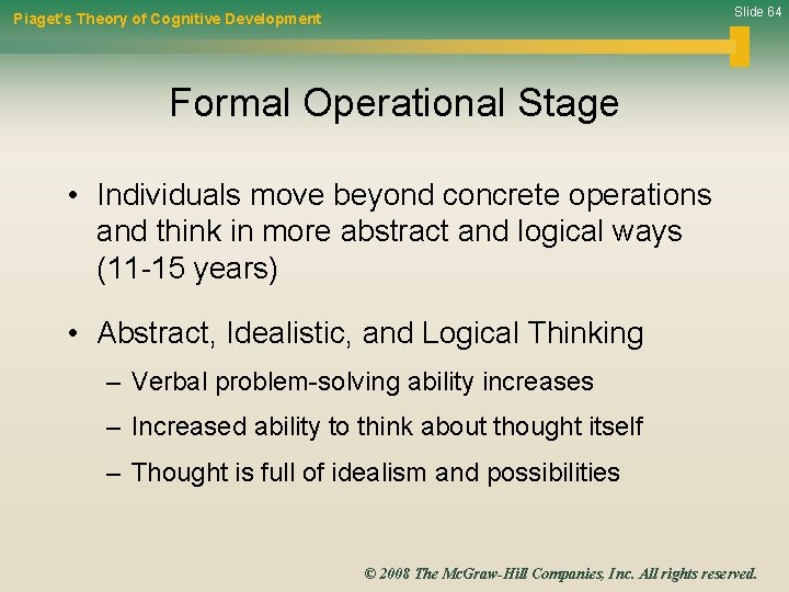 Slide 64 Piaget's Theory of Cognitive Development Formal Operational Stage • Individuals move beyond
