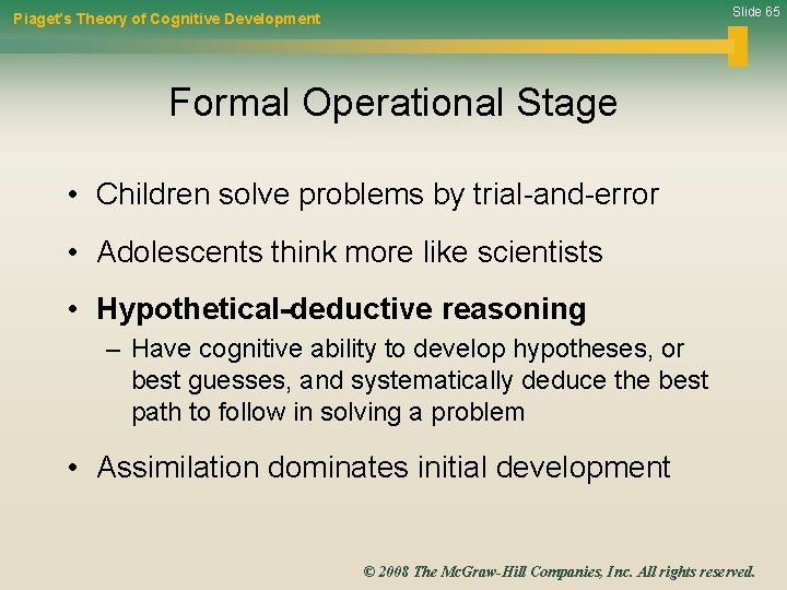 Slide 65 Piaget's Theory of Cognitive Development Formal Operational Stage • Children solve problems