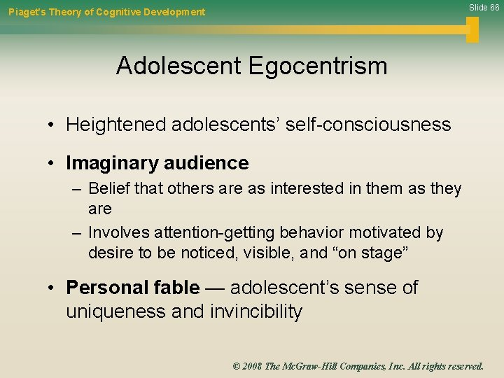 Slide 66 Piaget's Theory of Cognitive Development Adolescent Egocentrism • Heightened adolescents' self-consciousness •