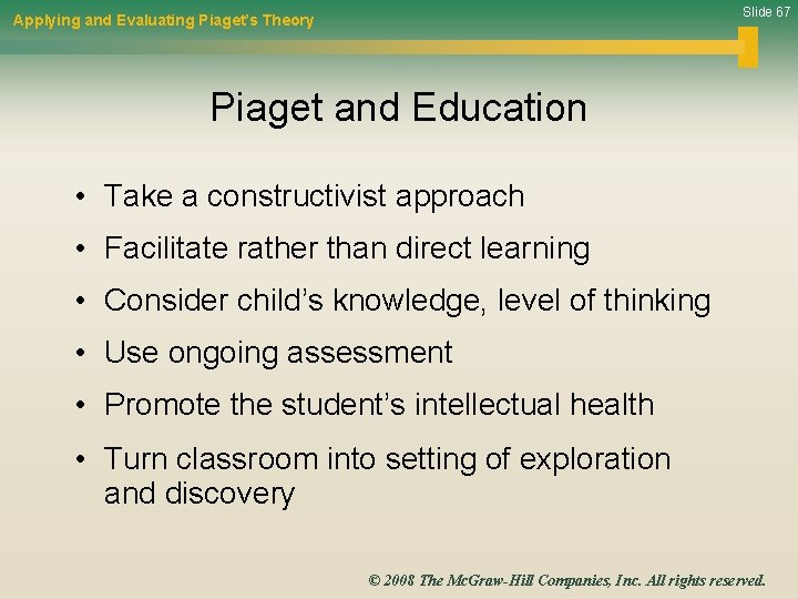 Slide 67 Applying and Evaluating Piaget's Theory Piaget and Education • Take a constructivist