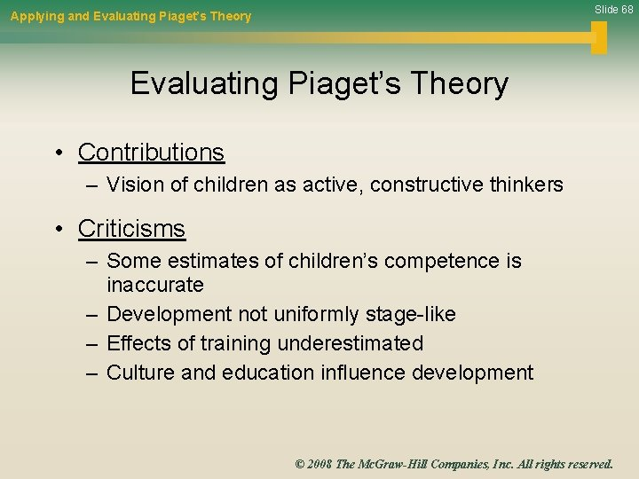 Slide 68 Applying and Evaluating Piaget's Theory • Contributions – Vision of children as