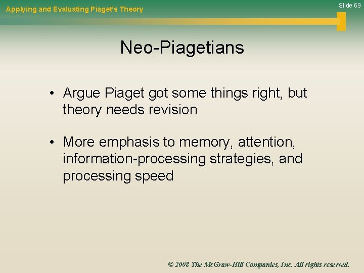 Slide 69 Applying and Evaluating Piaget's Theory Neo-Piagetians • Argue Piaget got some things