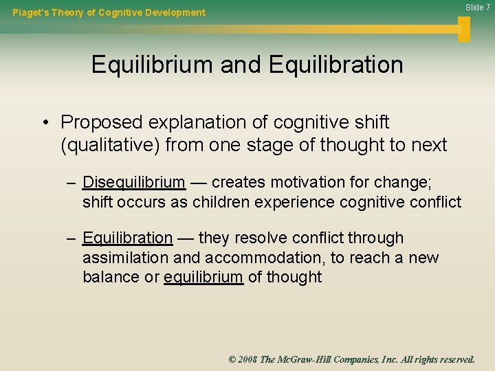 Slide 7 Piaget's Theory of Cognitive Development Equilibrium and Equilibration • Proposed explanation of