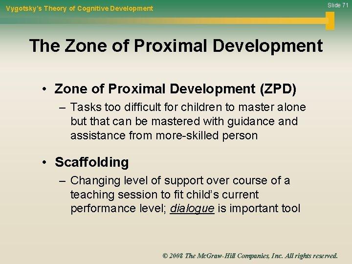 Slide 71 Vygotsky's Theory of Cognitive Development The Zone of Proximal Development • Zone