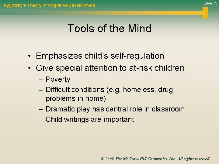 Slide 75 Vygotsky's Theory of Cognitive Development Tools of the Mind • Emphasizes child's