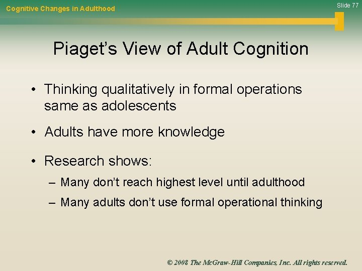 Slide 77 Cognitive Changes in Adulthood Piaget's View of Adult Cognition • Thinking qualitatively