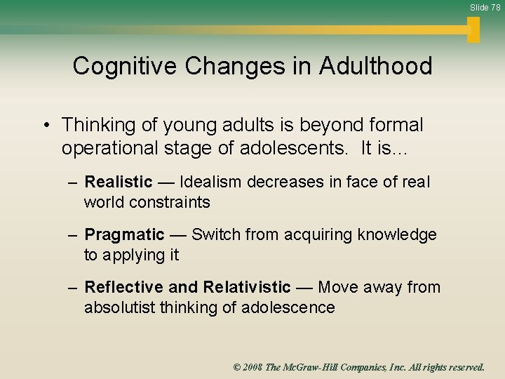 Slide 78 Cognitive Changes in Adulthood • Thinking of young adults is beyond formal