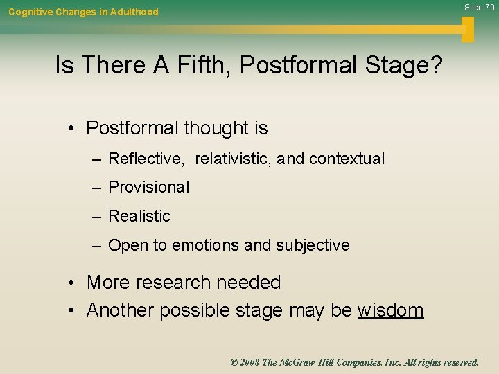 Slide 79 Cognitive Changes in Adulthood Is There A Fifth, Postformal Stage? • Postformal