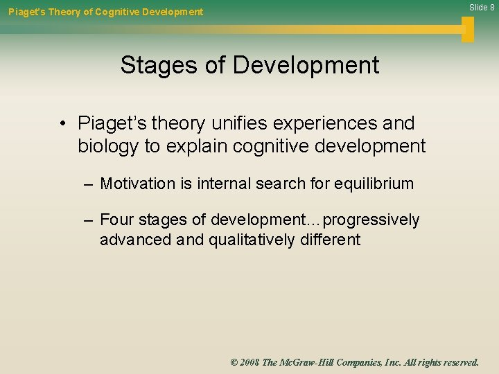 Slide 8 Piaget's Theory of Cognitive Development Stages of Development • Piaget's theory unifies