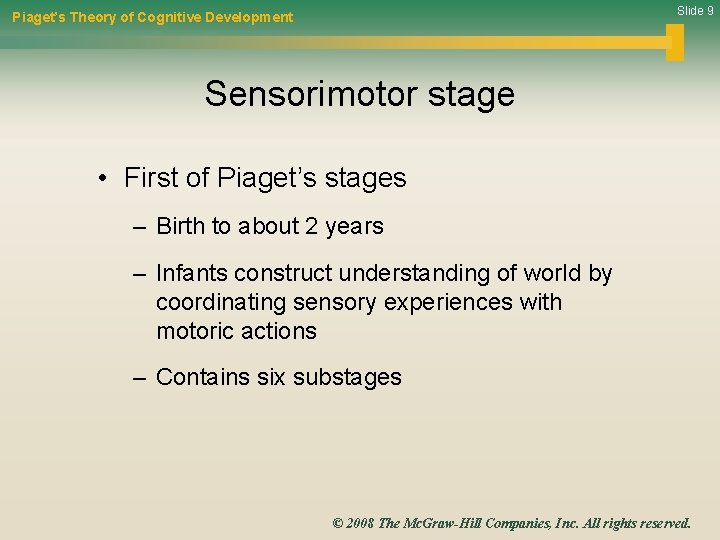 Slide 9 Piaget's Theory of Cognitive Development Sensorimotor stage • First of Piaget's stages