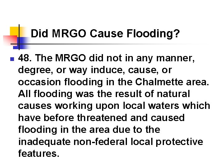 Did MRGO Cause Flooding? n 48. The MRGO did not in any manner, degree,