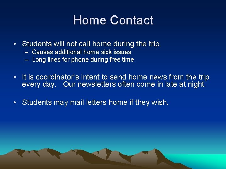 Home Contact • Students will not call home during the trip. – Causes additional