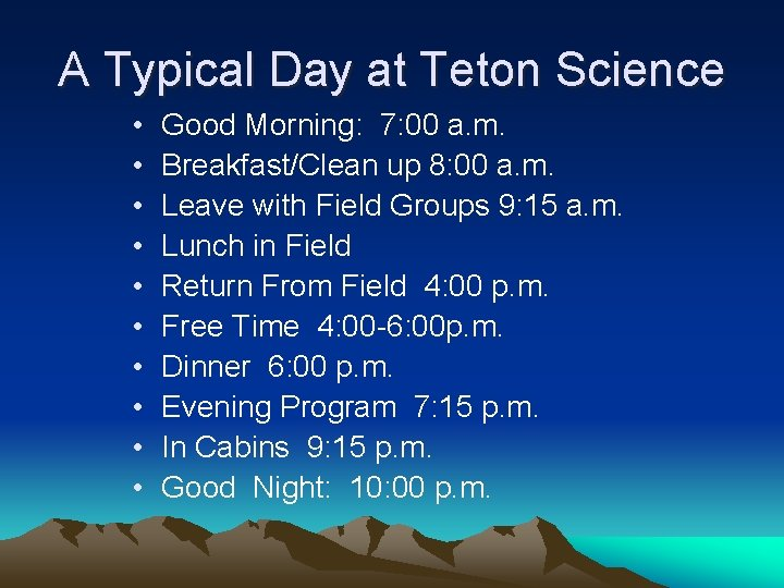A Typical Day at Teton Science • • • Good Morning: 7: 00 a.