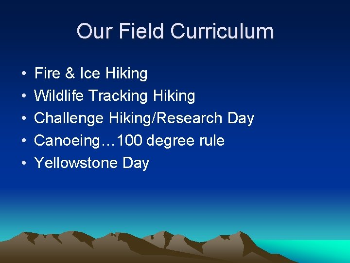 Our Field Curriculum • • • Fire & Ice Hiking Wildlife Tracking Hiking Challenge