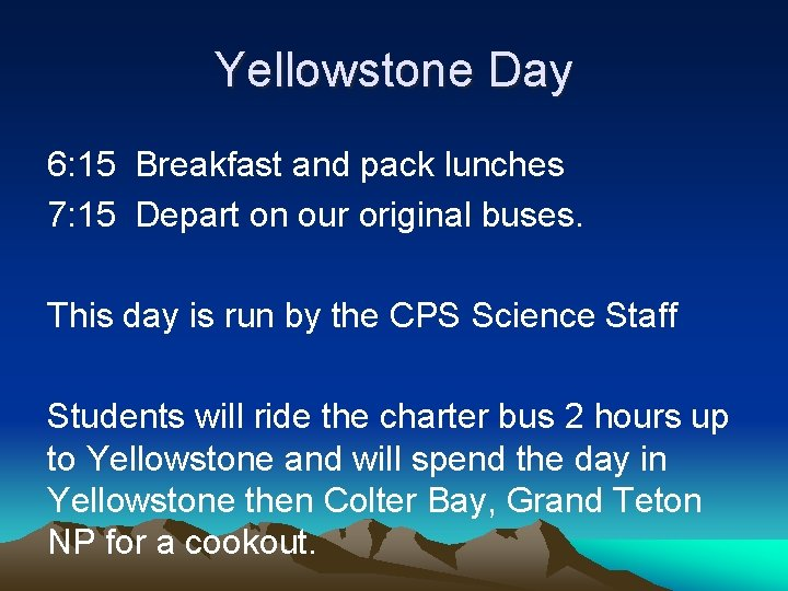 Yellowstone Day 6: 15 Breakfast and pack lunches 7: 15 Depart on our original
