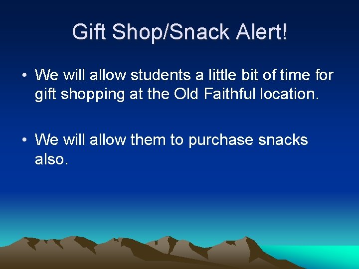 Gift Shop/Snack Alert! • We will allow students a little bit of time for