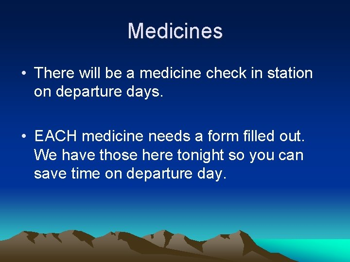Medicines • There will be a medicine check in station on departure days. •