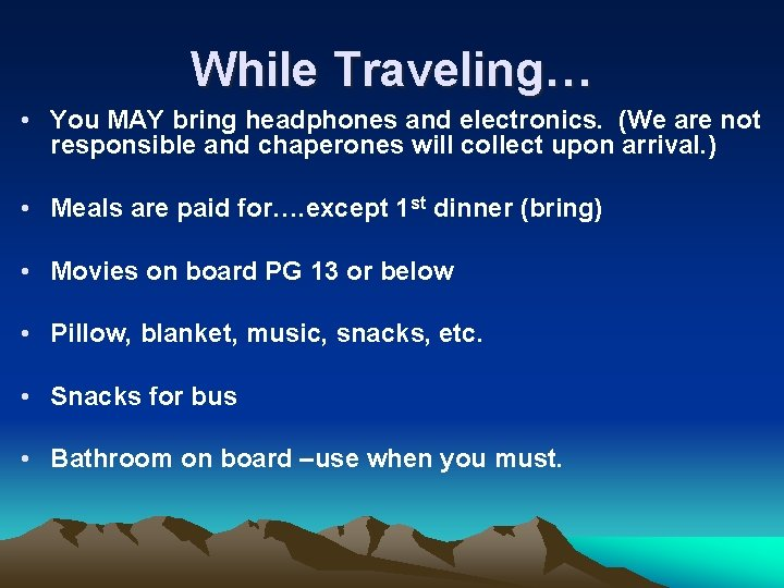 While Traveling… • You MAY bring headphones and electronics. (We are not responsible and