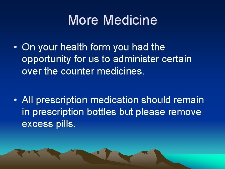 More Medicine • On your health form you had the opportunity for us to