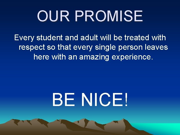 OUR PROMISE Every student and adult will be treated with respect so that every