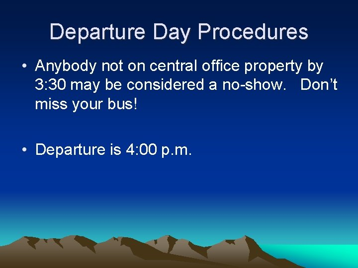 Departure Day Procedures • Anybody not on central office property by 3: 30 may