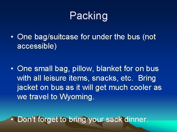 Packing • One bag/suitcase for under the bus (not accessible) • One small bag,