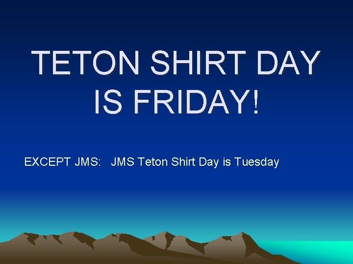 TETON SHIRT DAY IS FRIDAY! EXCEPT JMS: JMS Teton Shirt Day is Tuesday