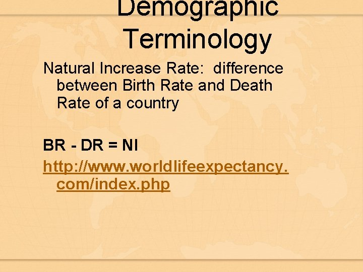 Demographic Terminology Natural Increase Rate: difference between Birth Rate and Death Rate of a