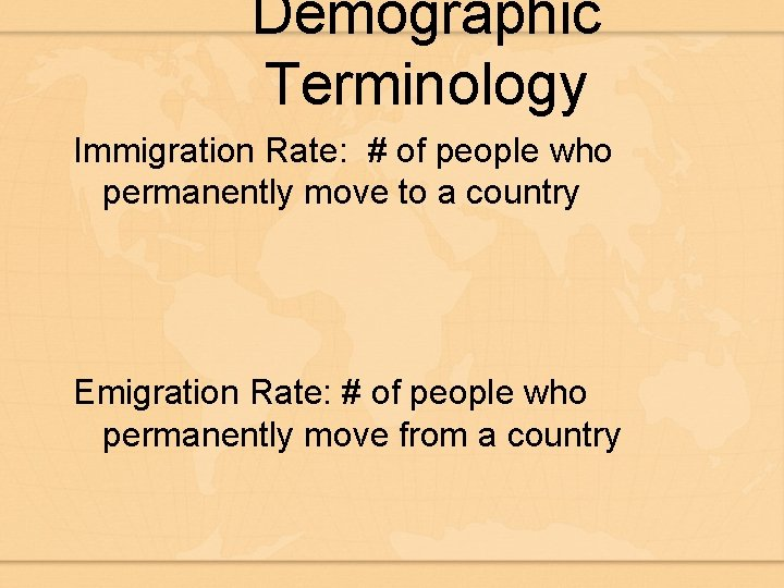 Demographic Terminology Immigration Rate: # of people who permanently move to a country Emigration