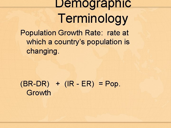 Demographic Terminology Population Growth Rate: rate at which a country's population is changing. (BR-DR)