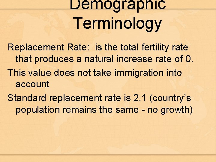 Demographic Terminology Replacement Rate: is the total fertility rate that produces a natural increase