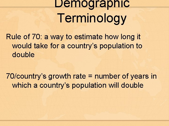 Demographic Terminology Rule of 70: a way to estimate how long it would take