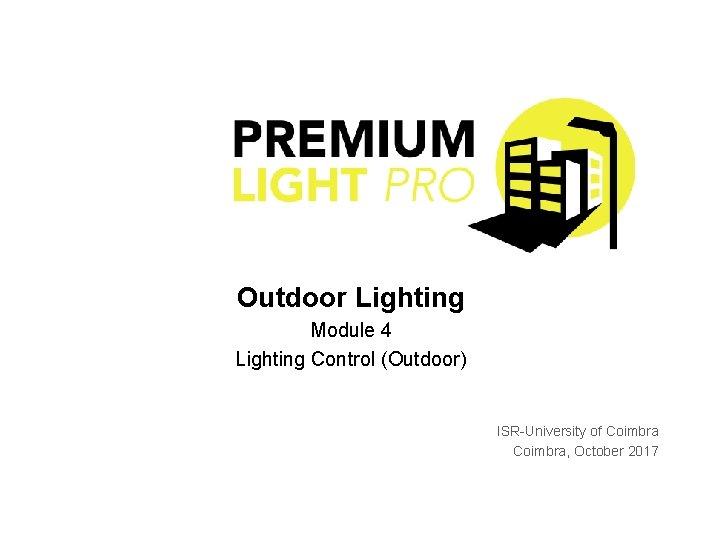 Outdoor Lighting Module 4 Lighting Control (Outdoor) ISR-University of Coimbra, October 2017