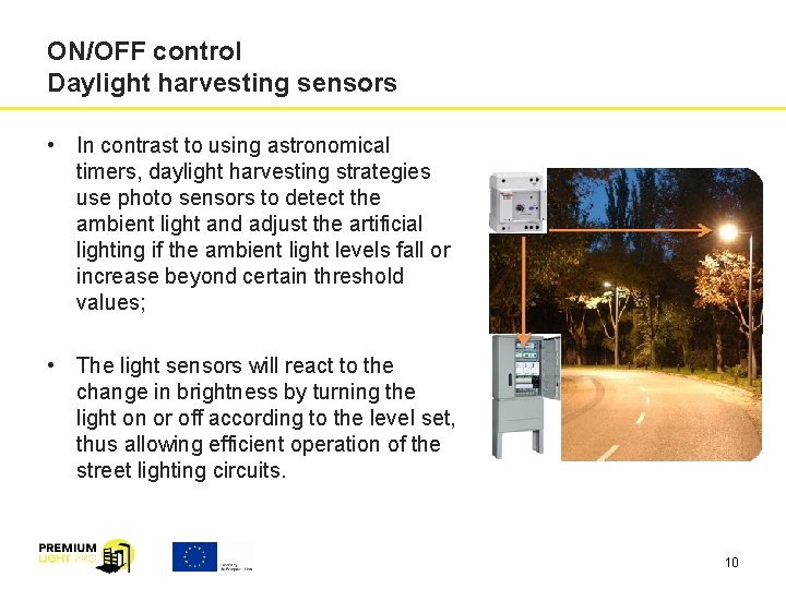 ON/OFF control Daylight harvesting sensors • In contrast to using astronomical timers, daylight harvesting