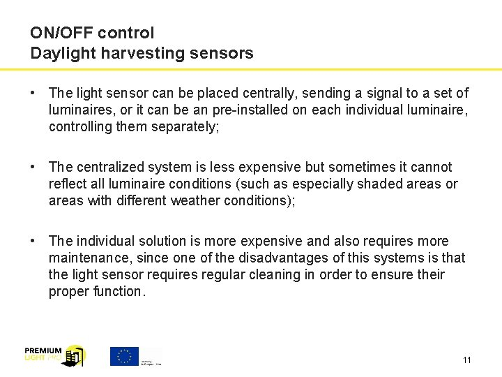 ON/OFF control Daylight harvesting sensors • The light sensor can be placed centrally, sending