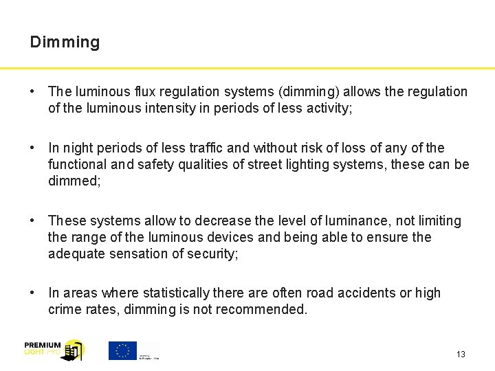Dimming • The luminous flux regulation systems (dimming) allows the regulation of the luminous