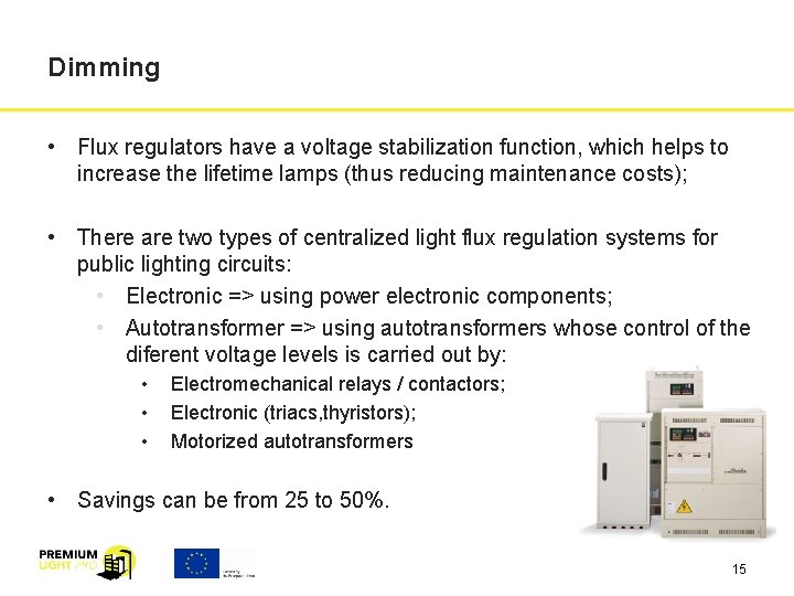 Dimming • Flux regulators have a voltage stabilization function, which helps to increase the