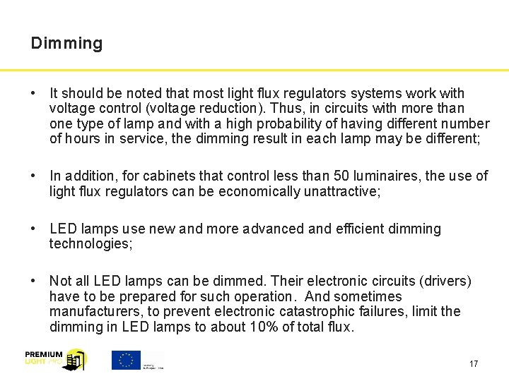 Dimming • It should be noted that most light flux regulators systems work with