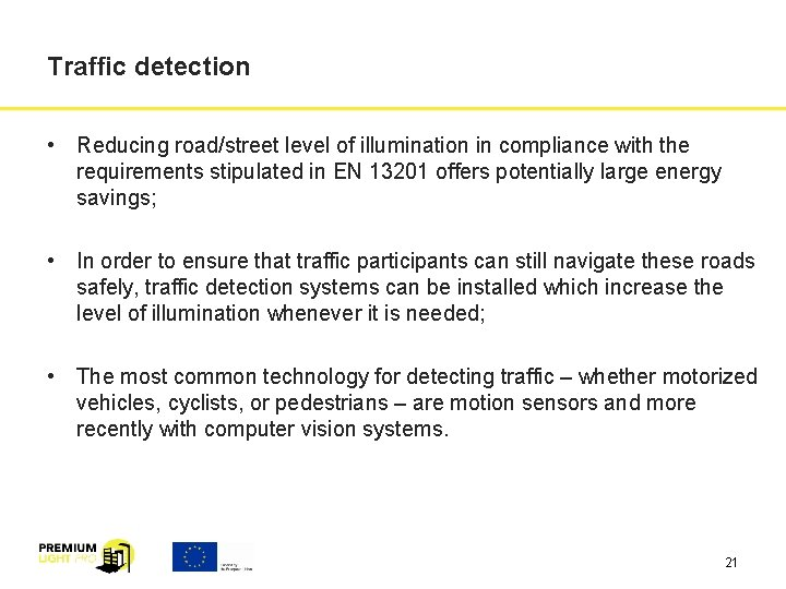 Traffic detection • Reducing road/street level of illumination in compliance with the requirements stipulated