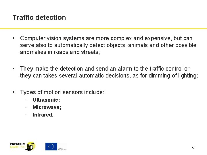 Traffic detection • Computer vision systems are more complex and expensive, but can serve