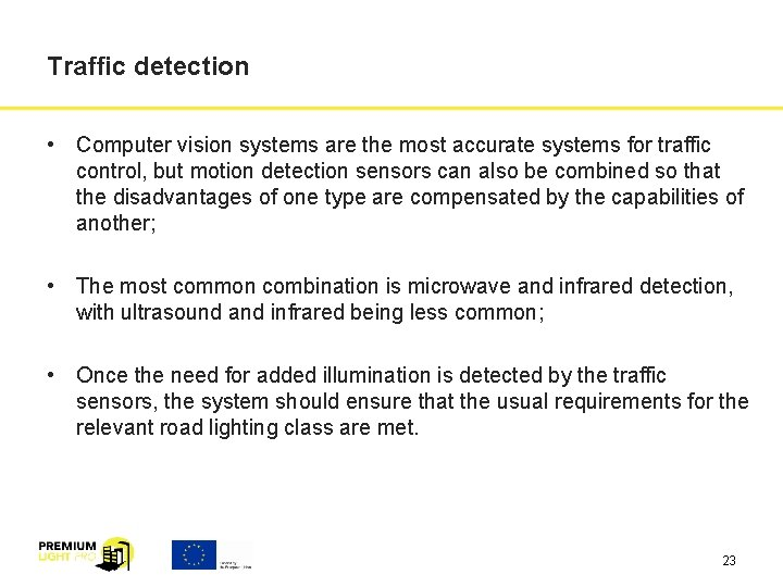 Traffic detection • Computer vision systems are the most accurate systems for traffic control,
