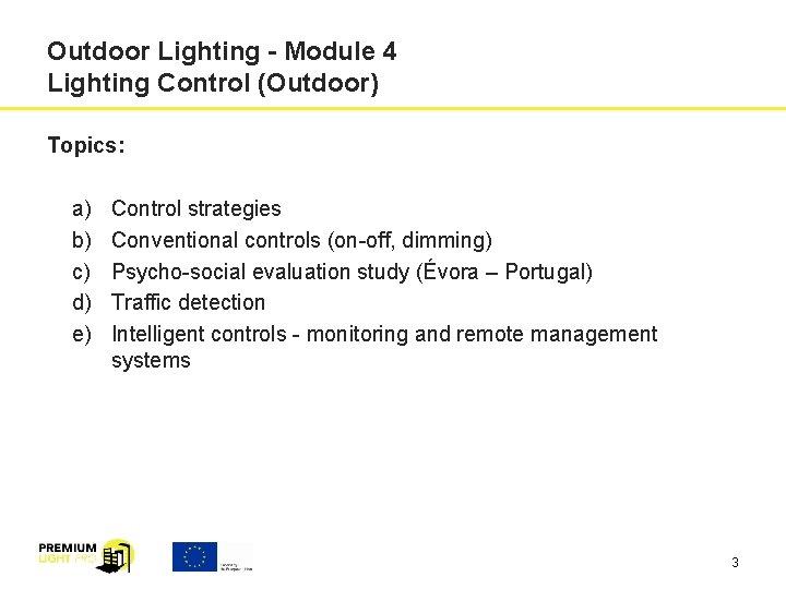 Outdoor Lighting - Module 4 Lighting Control (Outdoor) Topics: a) b) c) d) e)