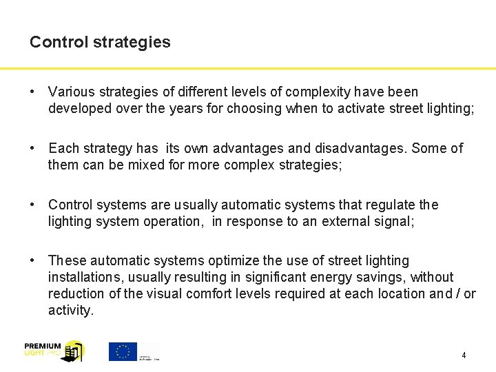 Control strategies • Various strategies of different levels of complexity have been developed over