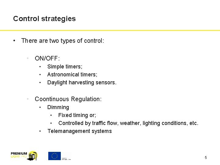 Control strategies • There are two types of control: • ON/OFF: • • •