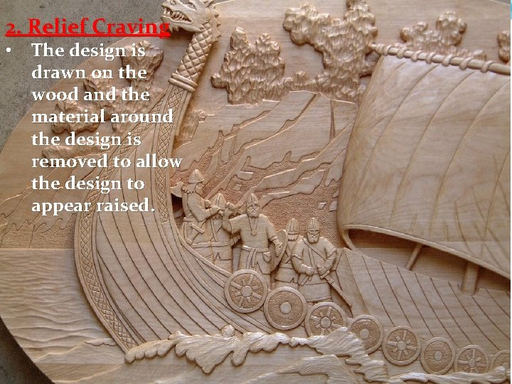 2. Relief Craving • The design is drawn on the wood and the material